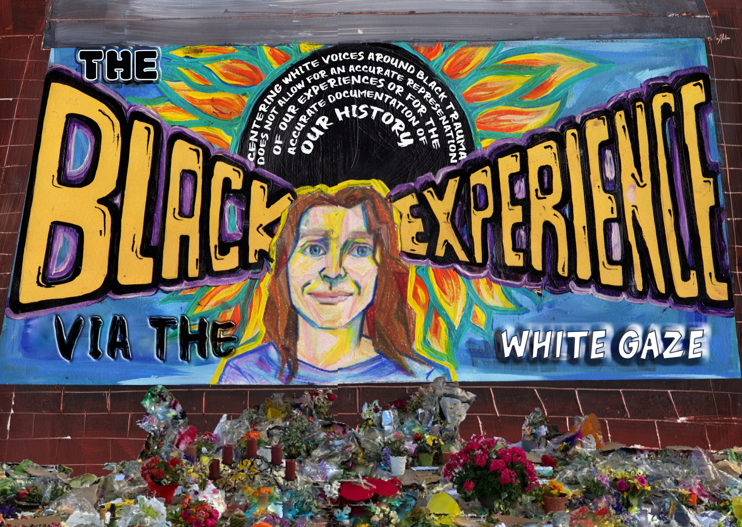 "A painting of the George Floyd mural remade with a white figure in the center and text reading ""THE BLACK EXPERIENCE VIA THE WHITE GAZE"". Additional text reads, ""Centering white voices around Black trauma does not allow for the accurate representation of our experiences or the accurate documentation of our history."""