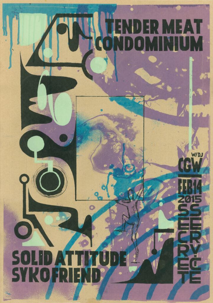 Concert poster with lavender, aqua, and black graphic artwork. Text reads: TENDER MEAT, CONDOMINIUM, SOLID ATTITUDE, SYKO FRIEND. w/ DJ CDW Feb 14, 2015 SECRET SERVICE